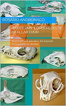 Taxidermy: Förberedelse skallar djur: Koncept och tekniker för korrekt bevarande av skelett (Swedish Edition) by [Andronaco, Rosario]
