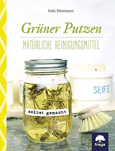 Grüner putzen: Natürliche Reinigungsmittel selbst gemacht - Natürlichen Grünen