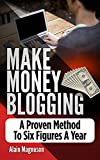 #5: Make Money Blogging: A Proven Method to 6 Figures A Year