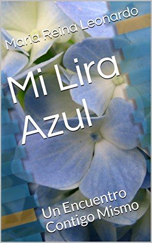Mi Lira Azul: Un Encuentro Contigo Mismo (Poesías  nº 1) por Maria Reina  Leonardo