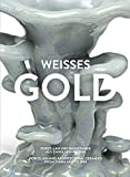 Weisses Gold: Porcelain and Architectural Ceramics from China 1400 to 1900 by Adele Schlombs (2015-05-18)
