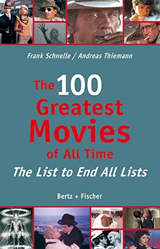 The 100 Greatest Movies of All Time : The List to End All Lists par Frank Schnelle