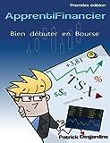 Apprenti financier : bien débuter en bourse (Volume 1) (French Edition) by Mr Patrick Desjardins (2012-04-12)