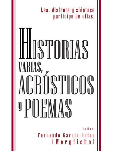 Historias Varias, Acrósticos Y Poemas: Lea, Disfrute Y Siéntase Partícipe De Ellas. por Fernando Garcia Reina