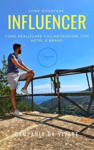 Come diventare Influencer: Come realizzare collaborazioni con hotel e brand? (Italian Edition)