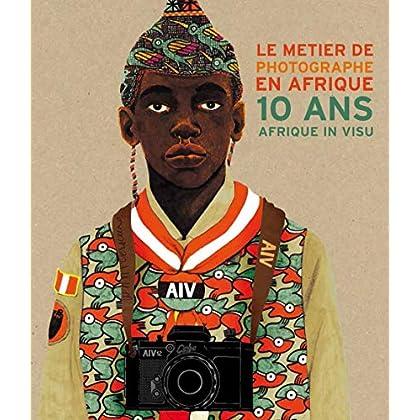 Le Métier de Photographe en Afrique - 10 Ans d'Afrique in Visu