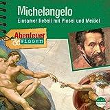 Michelangelo - Einsamer Rebell mit Pinsel und Meißel: Abenteuer & Wissen