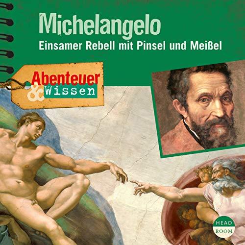 Michelangelo - Einsamer Rebell mit Pinsel und Meißel: Abenteuer & Wissen -