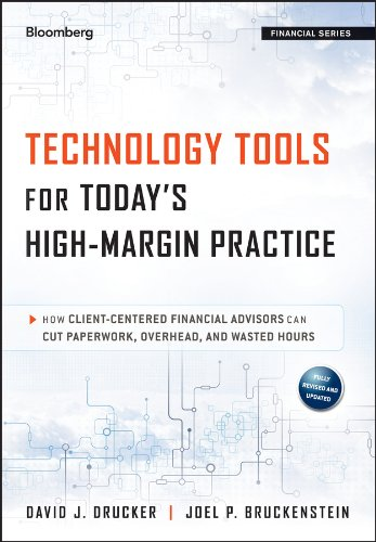 Technology Tools for Today's High-Margin Practice: How Client-Centered Financial Advisors Can Cut Paperwork, Overhead, and Wasted Hours (Bloomberg Financial)