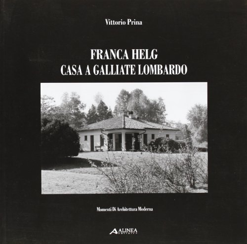 Franca Helg. Casa a Gallarate Lombardo (Momenti di architettura moderna)