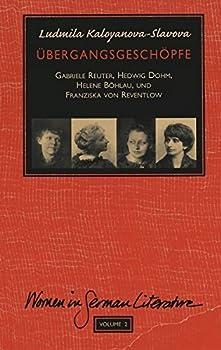 ÜBergangsgeschöpfe: Gabriele Reuter, Hedwig Dohm, Helene Böhlau Und Franziska Von Reventlow (Women, Gender & Sexuality In German Literature & Culture, Band 2) 0