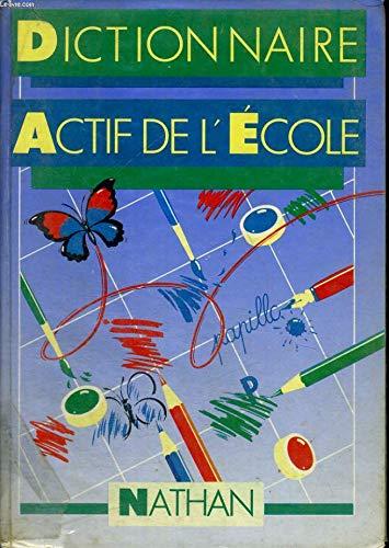 Dictionnaire actif de l'ecole/enrichir le vocabulaire, perfectionner l'expression, approfondir la