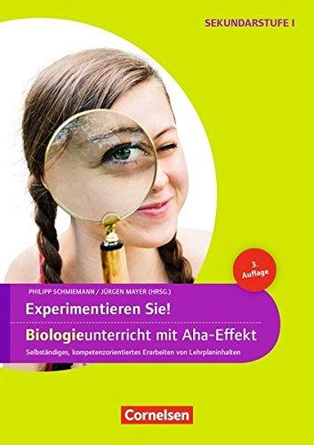 Experimente für Naturwissenschaften: 5.-10. Klasse - Experimentieren Sie! Biologieunterricht mit Aha-Effekt (3. Auflage): Selbstständiges, ... von Lehrplaninhalten. Kopiervorlagen