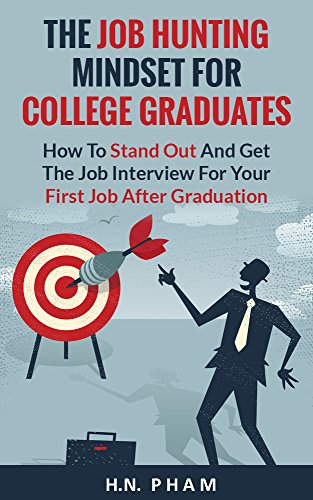 The Job Hunting Mindset For College Graduates: How To Stand Out And Get The Job Interview For Your First Job After Graduation (Career Advice)
