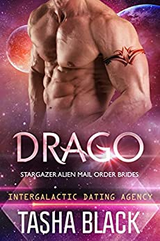 Drago: Stargazer Alien Mail Order Brides #13 (Intergalactic Dating Agency) by [Black, Tasha]