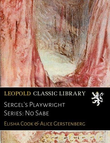 Sergel's Playwright Series: No Sabe por Elisha Cook