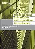 Nachhaltigkeit und Risiken bei Immobilieninvestitionen: Konzepte und Entscheidungsgrundlagen für die Praxis