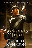 The Alchemist's Touch: A Book of Underrealm (The Academy Journals 1) by Garrett Robinson