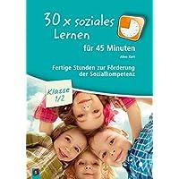 30x soziales Lernen für 45 Minuten - Klasse 1/2: Fertige Stunden zur Förderung der Sozialkompetenz
