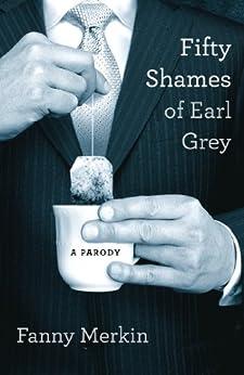 Fifty Shames of Earl Grey: A Parody by [Merkin, Fanny]