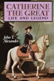 Catherine the Great: Life and Legend (Oxford Lives)