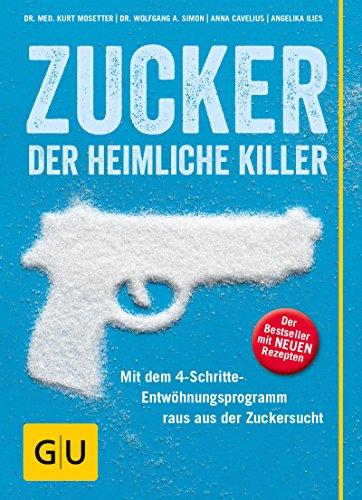 Kuchen Diabetes (Zucker - der heimliche Killer: Mit dem 4-Schritte-Entwöhungsprogramm raus aus der Zuckersucht (GU Einzeltitel Gesunde Ernährung))
