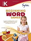 Kindergarten Beginning Word Games: Activities, Exercises, and Tips to Help Catch Up, Keep Up, and Get Ahead (Sylvan Language Arts Workbooks)