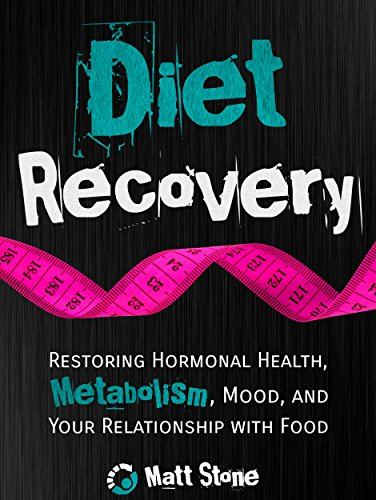 Diet Recovery: Restoring Hormonal Health, Metabolism, Mood, and Your Relationship with Food (Diet Recovery Series Book 1) (English Edition) por Matt Stone