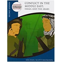 By Michael Scott-Baumann - Conflict in the Middle East: Israel and the Arabs (Hodder Twentieth Century History) (2nd Revised edition)