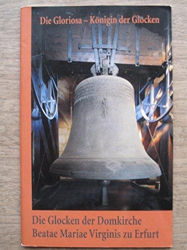 Die Glocken der Domkirche Beatae Mariae Virginis zu Erfurt: Die Gloriosa - Königin der Glocken