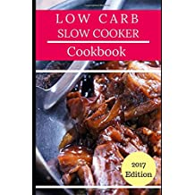 Low Carb Slow Cooker Cookbook: Delicious Low Carb Slow Cooker Recipes For Burning Fat And Losing Weight
