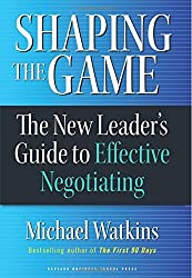 Shaping the Game: The New Leader's Guide to Effective Negotiating by Michael Watkins (2006-07-10)