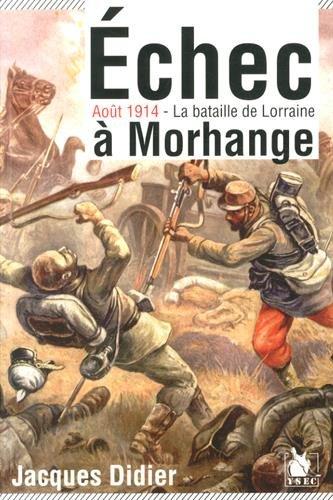 Echec à Morhange : Août 1914, la bataille de Lorraine par Jacques Didier
