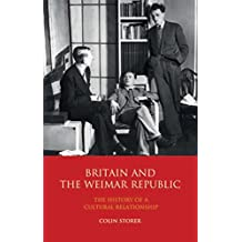 Britain and the Weimar Republic: The History of a Cultural Relationship (International Library of Twentieth Centruy History)