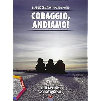 Coraggio, Andiamo! 100 Lezioni Di Religione. Ediz. Plus. Per Le Scuole Superiori. Con E-Book. Con Espansione Online
