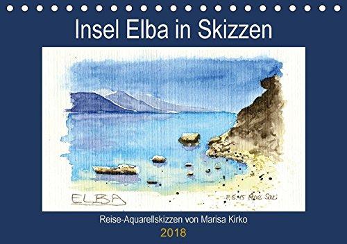 Insel Elba in Skizzen (Tischkalender 2018 DIN A5 quer): Der Charme der Insel Elba in Aquarell...