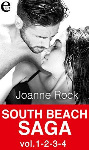 South Beach Saga vol.1-2-3-4 (eLit): Fantasie senza scrupoli | Patente di caccia | Pelle di zucchero | Appuntamento di fuoco di [Rock, Joanne]