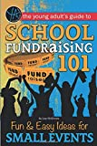 School Fundraising 101 Fun & Easy Ideas for Small Events (Young Adult's Guide)