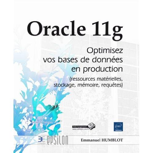 Oracle 11g - Optimisez vos bases de données en production (ressources matérielles, stockage, mémoire, requêtes)