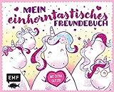 Mein einhorntastisches Freundebuch (Einhorn Freundebuch): Mit ganz viel Liebe, Geburtstagskalender sowie Seiten zum Malen und für gute Wünsche