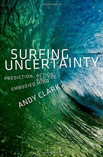 Surfing Uncertainty: Prediction, Action, and the Embodied Mind por Andy Clark