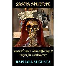 Santa Meurte: Santa Meurte's Altar, Offerings & Prayer for Total Success
