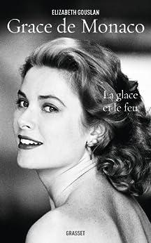 Grace de Monaco : La glace et le feu - biographie (Documents Français) par [Gouslan, Elizabeth]