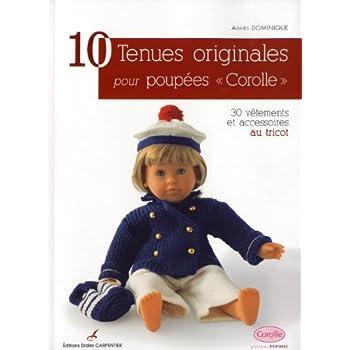 10 tenues originales pour poupées 'Corolle' : 30 vêtements et accessoires au tricot