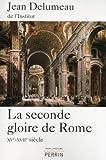 La seconde gloire de Rome de Jean DELUMEAU (11 avril 2013) Broché - 11/04/2013