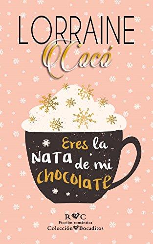 Eres la nata de mi chocolate (Colección Bocaditos nº 2)