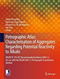 Petrographic Atlas: Characterisation of Aggregates Regarding Potential Reactivity to Alkalis: RILEM TC 219-ACS Recommended Guidance AAR-1.2, for Use ... Method (Rilem State-Of-The-Art Reports)
