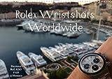 Rolex Wristshots Worldwide (Wandkalender 2013 DIN A3 quer): Rolex Wristshots Daytona Submariner GMT-Master Sea-Dweller (Monatskalender, 14 Seiten)