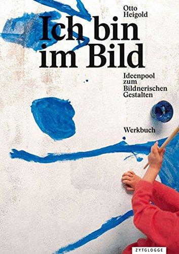 Ich bin im Bild: Ideenpool zum Bildnerischen Gestalten