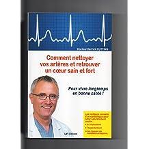 Comment nettoyer vos artères et retrouver un coeur sain et fort - Pour vivre longtemps en bonne santé ! [ Les meilleurs conseils d'un cardiologue pour lutter naturellement contre le cholestérol, l'hypertension, les risques de maladies cardiaques... ]